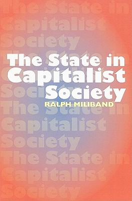 The State in Capitalist Society - Miliband, Ralph, and Panitch, Leo (Foreword by)