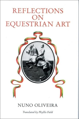 Reflections on Equestrian Art - Oliveira, Nuno, and Field, Phyllis (Translated by)