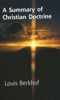 Summary of Christian Doctrine - Berkhof, Louis