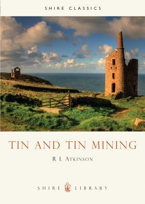 Tin and Tin Mining - Atkinson, R L
