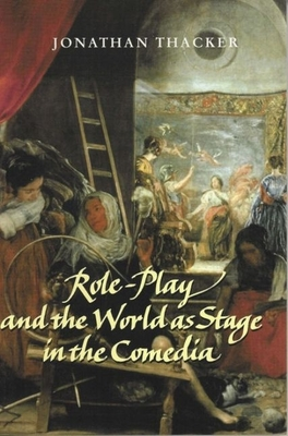 Role-Play and the World as Stage in the Comedia - Thacker, Jonathan