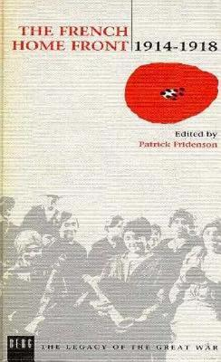 The French Home Front, 1914-1918 - Fridenson, Patrick (Editor), and Little, Bruce (Translated by)