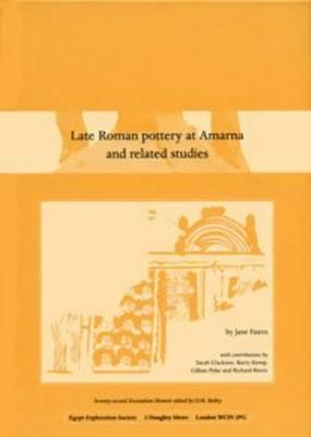 Late Roman Pottery at Amarna and Related Studies - Faiers, Jane, and Clarkson, Sarah (Contributions by), and Kemp, Barry (Contributions by)