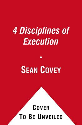 4 Disciplines of Execution: Getting Strategy Done - Covey, Sean