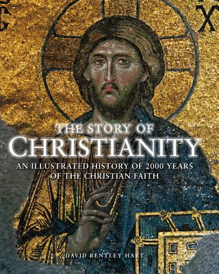 The Story of Christianity: An Illustrated History of 2000 Years of the Christian Faith - Hart, David Bentley
