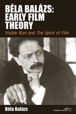 Bela Balazs: Early Film Theory: Visible Man and The Spirit of Film - Balazs, Bela, and Carter, Erica (Editor), and Livingstone, Rodney (Translated by)