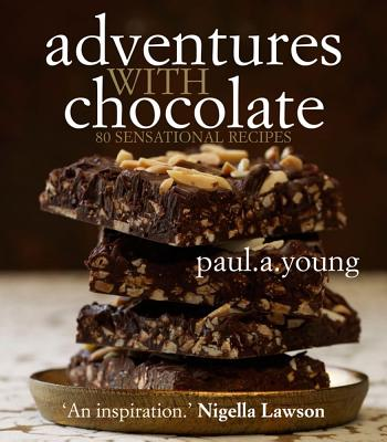 Adventures with Chocolate: 80 Sensational Recipes - Young, Paul A