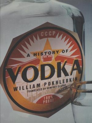 History of Vodka - Pokhlebkin, William, and Pokhlebkin, V V, and Clarke, Renfrey (Translated by)