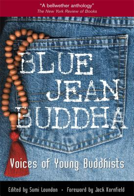 Blue Jean Buddha: Voices of Young Buddhists - Loundon, Sumi D (Editor), and Kornfield, Jack, PhD (Foreword by)