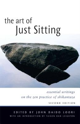 The Art of Just Sitting: Essential Writings on the Zen Practice of Shikantaza - Loori, John Daido (Editor), and Leighton, Taigen Dan (Introduction by)
