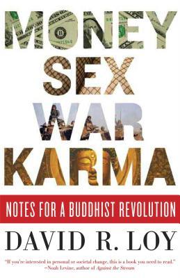 Money, Sex, War, Karma: Notes for a Buddhist Revolution - Loy, David R