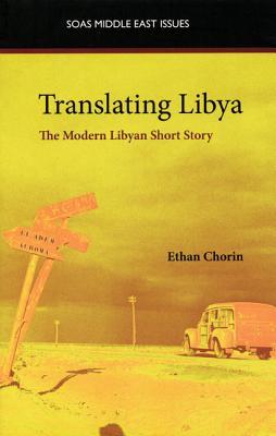 Translating Libya: The Modern Libyan Short Story - Chorin, Ethan