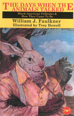 The Days When the Animals Talked: Black American Folktales and How They Came to Be - Faulkner, William J