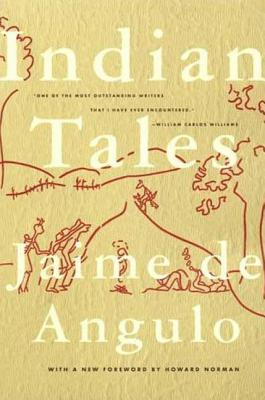 Indian Tales - De Angulo, Jaime, and De Angulo, Jamie, and Norman, Howard (Foreword by)
