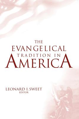 Evangelical Tradition in America - Sweet, Leonard, Dr., Ph.D. (Editor)