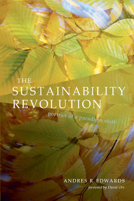 The Sustainability Revolution: Portrait of a Paradigm Shift - Edwards, Andres R, and Orr, David (Foreword by)