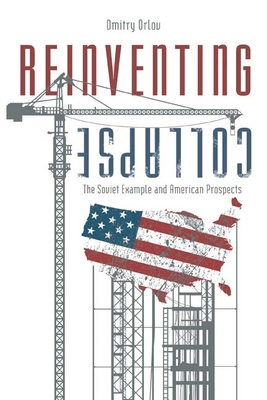 Reinventing Collapse: The Soviet Example and American Prospects - Orlov, Dmitry