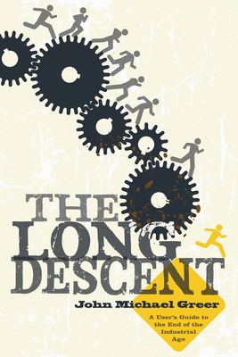 The Long Descent: A User's Guide to the End of the Industrial Age - Greer, John Michael