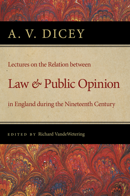 Lectures on the Relation Between Law and Public Opinion in England During the Nineteenth Century - Dicey, A V, and VandeWetering, Richard (Editor)