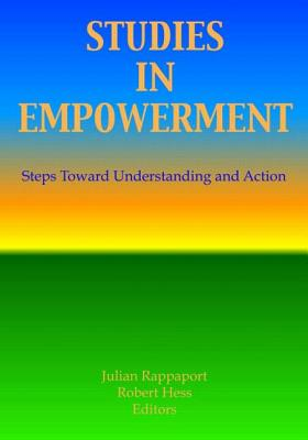 Studies in Empowerment: Steps Toward Understanding and Action - Hess, Robert E, and Rappaport, Julian (Editor)