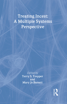 Treating Incest: A Multiple Systems Perspective - Trepper, Terry S (Editor), and Barrett, Mary Jo (Editor)