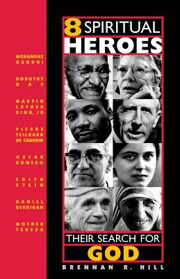 8 Spiritual Heroes: Their Search for God - Hill, Brennan R