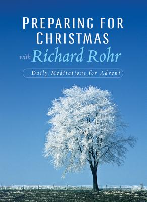 Preparing for Christmas with Richard Rohr: Daily Reflections for Advent - Rohr, Richard, O.F.M.