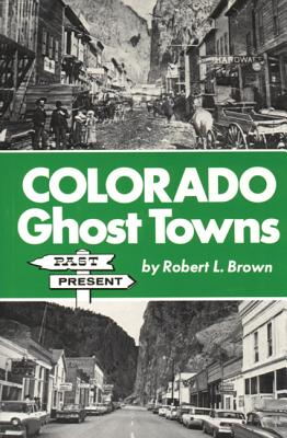 Colorado Ghost Towns: Past and Present - Brown, Robert L