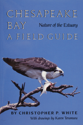 Chesapeake Bay: Nature of the Estuary: A Field Guide - White, Christopher P, and Teramura, Karen (Illustrator)