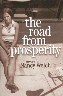 The Road from Prosperity: Stories - Welch, Nancy