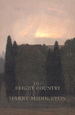 Bright Country - Middleton, Harry, and Chatham, Russell (Foreword by), and Russell, Chatham (Foreword by)