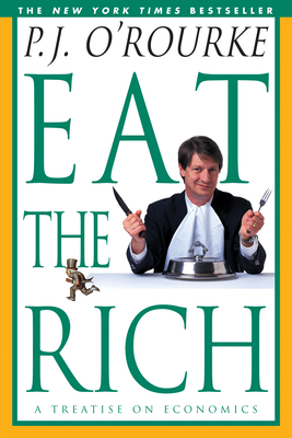 Eat the Rich: A Treatise on Economics - O'Rourke, P J