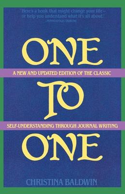 One to One: Self-Understanding Through Journal Writing - Baldwin, Christina