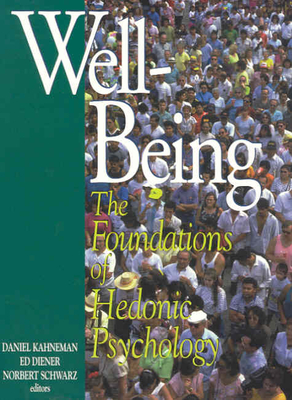 Well-Being: Foundations of Hedonic Psychology - Kahneman, Daniel, PhD (Editor), and Diener, Edward (Editor), and Schwarz, Norbert (Editor)