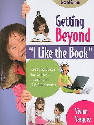 """Getting Beyond """"I Like the Book"""": Creating Space for Critical Literacy in K-6 Classrooms - Vasquez, Vivian Maria"""