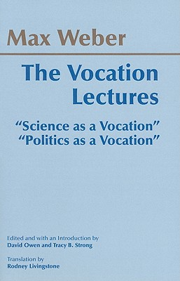 "The Vocation Lectures: ""Science as a Vocation"" ""Politics as a Vocation"" - Weber, Max, and Owen, David (Editor), and Strong, Tracy B (Editor)"