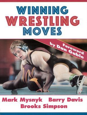 Winning Wrestling Moves - Mysnyk, Mark, Dr., and Gable, Dan, and Simpson, Brooks