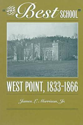 The Best School: West Point, 1833-1866 - Morrison, James L