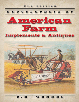 Encyclopedia of American Farm Implements & Antiques - Wendel, Charles H