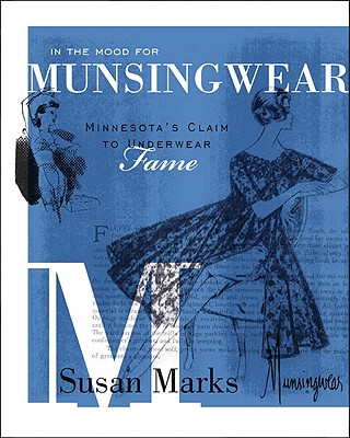 In the Mood for Munsingwear: Minnesota's Claim to Underwear Fame - Marks, Susan