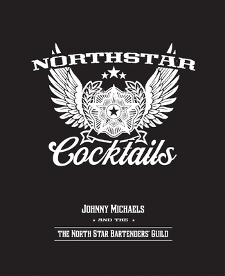 North Star Cocktails: Johnny Michaels and the North Star Bartenders' Guild - Michaels, Johnny, and North Star Bartenders' Guild