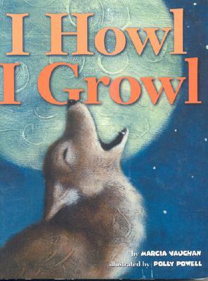 I Howl, I Growl: Southwest Animal Antics - Vaughan, Marcia, and Vaughn, Marcia