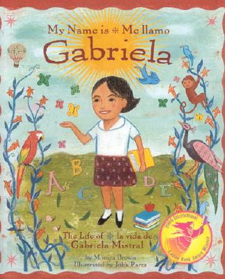 My Name Is Gabriela/Me Llamo Gabriela: The Life of Gabriela Mistral/La Vida de Gabriela Mistral - Brown, Monica