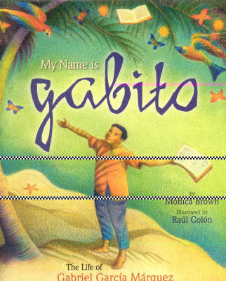 My Name Is Gabito: The Life of Gabriel Garcia Marquez - Brown, Monica