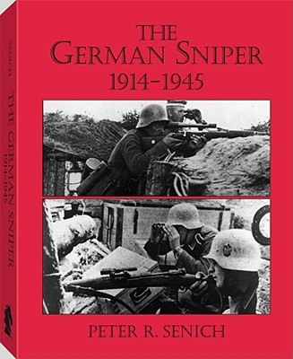 The German Sniper: 1914-1945 - Senich, Peter R