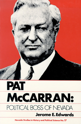 Pat McCarran: Political Boss of Nevada - Edwards, Jerome E