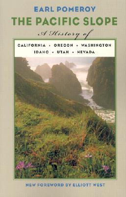 The Pacific Slope: A History of California, Oregon, Washington, Idaho, Utah, and Nevada - Pomeroy, Earl S, and West, Elliott (Foreword by)