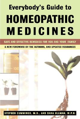 Everybody's Guide to Homeopathic Medicines - Cummings, Stephen, Dr., and Ullman, Dana, M.P.H.