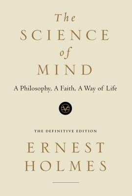 The Science of Mind: The Definitive Edition - Holmes, Ernest, and Houston, Jean, Ph.D. (Introduction by)