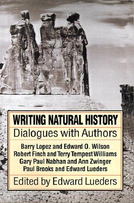Writing Natural History: Dialogues with Authors - Lueders, Edward (Preface by), and Williams, Terry Tempest, and Nabhan, Gary Paul